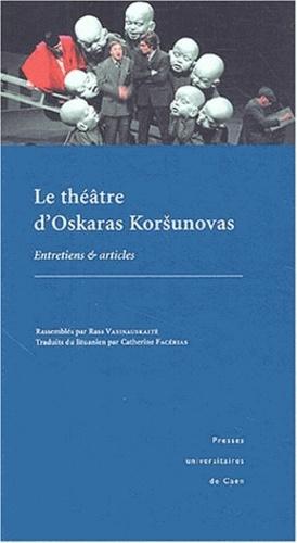 Rasa Vasinauskaité - Le théâtre d'Oskaras Korsunovas - Entretiens et articles.