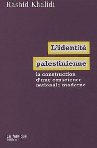 Rashid Khalidi - L'identité palestinienne - La construction d'une conscience nationale moderne.