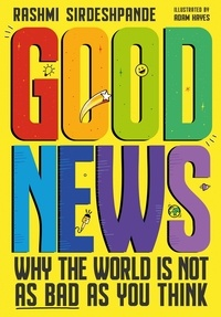 Rashmi Sirdeshpande et Adam Hayes - Good News - Why the World is Not as Bad as You Think.