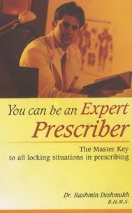 Rashmin Deshmuk - You Can be an Expert Prescriber - The Master Key to All Locking Situations in Prescribing.