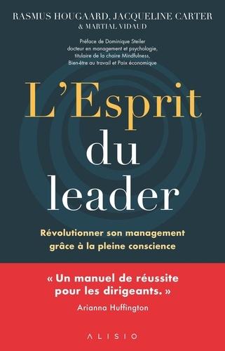 L'esprit du leader. Révolutionner son management grâce à la pleine conscience