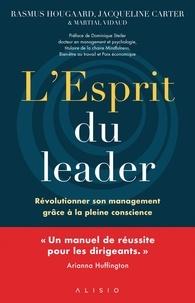 Rasmus Hougaard et Jacqueline Carter - L'esprit du leader - Révolutionner son management grâce à la pleine conscience.