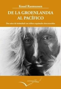 Rasmussen Knud et Francesc Bailon - De la Groenlandia al Pacífico - Dos anos de intimidad con tribus esquimales desconocidas.