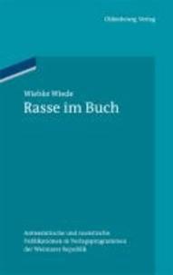 Rasse im Buch - Antisemitische und rassistische Publikationen in Verlagsprogrammen der Weimarer Republik.