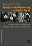 Rassistische Diskriminierung und rechte Gewalt - An der Seite der Betroffenen beraten, informieren, intervenieren.