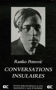 Rastko Petrovic - Conversations insulaires.