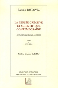 Ratimir Pavlovic et Jean Bernard - La pensée créative et scientifique contemporaine - Tome 2, 1979-2003.