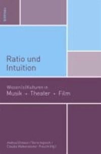 Ratio und Intuition - Wissen/s/kulturen in Musik, Theater, Film.