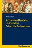 Rationales Handeln im Zeitalter Friedrich Barbarossas.