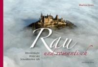 Rau und Romantisch - Märchenhafte Bilder der Schwäbischen Alb.