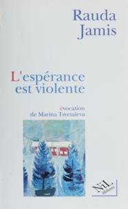 Rauda Jamis - L'espérance est violente - Une évocation de Marina Tsvetaïeva.