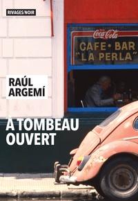 Téléchargements gratuits de livres A tombeau ouvert par Raul Argemi 9782743647896