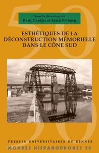 Raul Caplan et Erich Fisbach - Esthétiques de déconstruction mémorielle dans le Cône Sud.