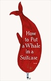 Raul Guridi - How to Put a Whale in a Suitcase.