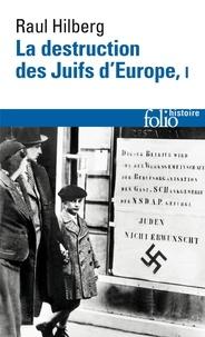 Raul Hilberg - La destruction des Juifs d'Europe - Tome 1.