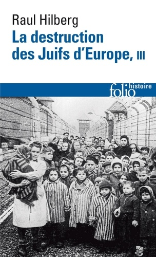 Raul Hilberg - La destruction des Juifs d'Europe - Tome 3.