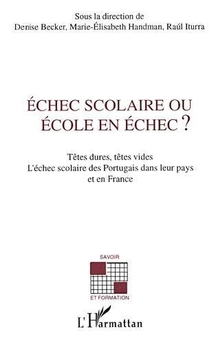 Raul Iturra et Denise Becker - Échec scolaire ou école en échec ? - Têtes dures, têtes vides, l'échec scolaire des Portugais dans leur pays et en France.