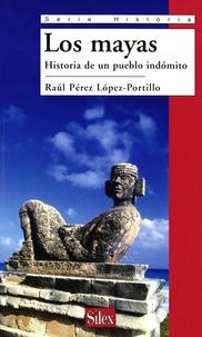 Raul Perez Lopez-Portillo - Los Mayas, historia de un pueblo indomito.