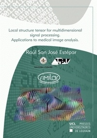 Raul San José Estépar - Local structure tensor for multidimensional signal processing - Applications to medical image analysis.