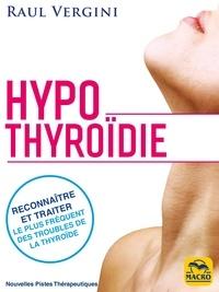 Raul Vergini - Hypothyroïdie - Reconnaître et traiter le plus fréquent des troubles de la thyroïdie et rééquilibrer votre organisme.