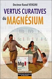 Raul Vergini - Les vertus curatives du Magnésium.
