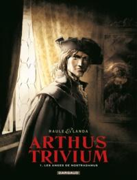 Raule et  Landa - Arthus Trivium Tome 1 : Les anges de Nostradamus.