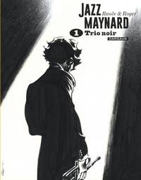 Raule et  Roger - Jazz Maynard Intégrale, Tome 1 : Trio noir.