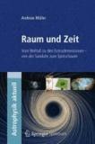 Raum und Zeit - Vom Weltall zu den Extradimensionen - von der Sanduhr zum Spinschaum.