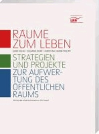 Räume zum Leben - Strategien und Projekte zur Aufwertung des öffentlichen Raums.