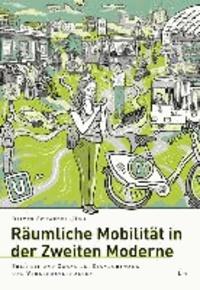 Räumliche Mobilität in der zweiten Moderne - Freiheit und Zwang bei Standortwahl und Verkehrsverhalten.