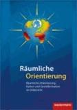 Räumliche Orientierung - Räumliche Orientierung, Karten und Geoinformationen im Unterricht.