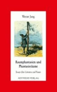 Raumphantasien und Phantasieräume - Essays über Literatur und Raum.