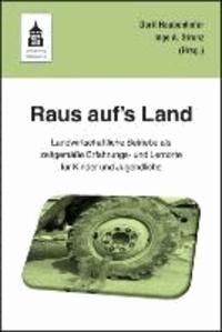Raus auf's Land! - Landwirtschaftliche Betriebe als zeitgemäße Erfahrungs- und Lernorte für Kinder und Jugendliche.