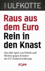 Raus aus dem Euro - rein in den Knast - Das üble Spiel von Politik und Medien gegen Kritiker der EU-Einheitswährung.
