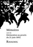 Ravachol - Ravachol, Mémoires : mémoires dictées à ses gardiens dans la soirée du 30 mars 1892 - Suivi de Déclaration au procès du 21 juin 1892.