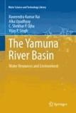 Raveendra Kumar Rai et Alka Upadhyay - The Yamuna River Basin - Water Resources and Environment.