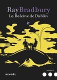 Ray Bradbury - La baleine de Dublin.