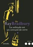 Ray Bradbury - La solitude est un cercueil de verre.