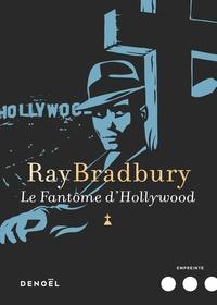 Ray Bradbury - Le fantôme d'Hollywood.