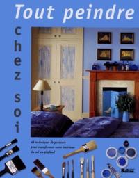 Tout peindre chez soi - 45 effets pour transformer votre décor du sol au plafond.pdf