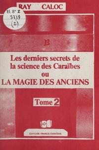 Ray Caloc - Les derniers secrets de la science des Caraïbes ou La magie des anciens (2).
