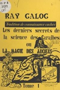 Ray Caloc - Tradition de connaissance cachée : les derniers secrets de la science des Caraïbes ou la magie des anciens (1).