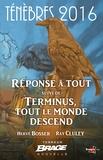 Ray Cluley et Hervé Bosser - Réponse à tout, suivi de Terminus, tout le monde descend - Ténèbres 2016, T1.