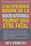 Ray-D Strand - Ce que votre médecin ignore de la médecine nutritionnelle pourrait vous être fatal.