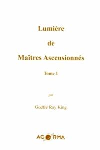 Ray King - Lumière de maîtres ascensionnés - Tome 1.
