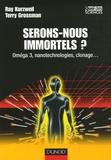 Ray Kurzweil et Terry Grossman - Serons-nous immortels ? - Oméga 3, nanotechnologies, clonage....