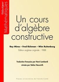 Ray Mines et Fred Richman - Un cours d'algèbre constructive.