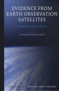 Ray Purdy et Denise Leung - Evidence from Earth Observation Satellites - Emerging Legal Issues.