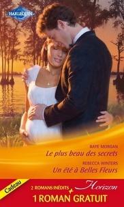Raye Morgan et Rebecca Winters - Le plus beau des secrets - Un été à Belles Fleurs - Un patron de charme.