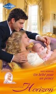 Raye Morgan - Un bébé pour un prince.